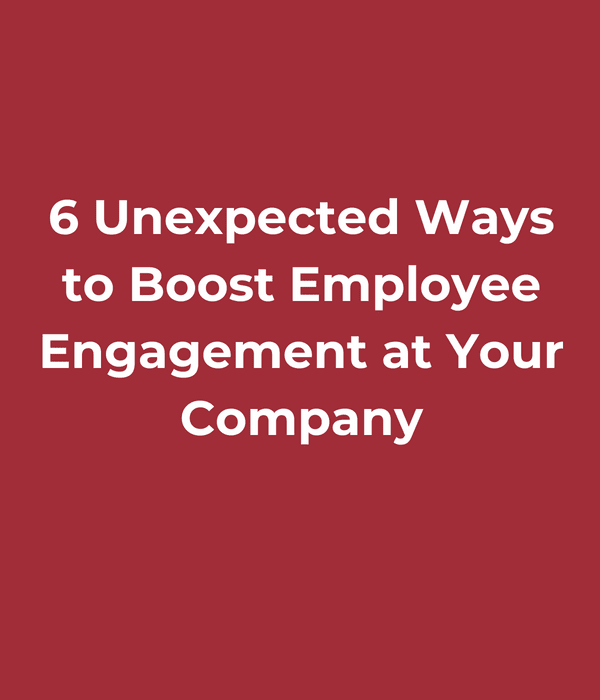 6 Unexpected Ways to Boost Employee Engagement at Your Company