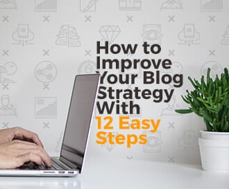 How to improve your blog strategy with 12 easy steps.