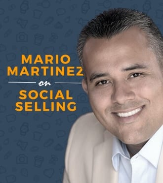 The Five Steps Of Social Selling – Featuring Mario Martinez Jr.