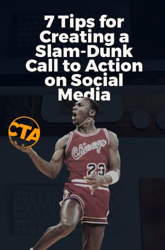7 tips for creating a slam-dunk CTA on social media.