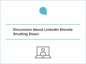 LinkedIn Elevate Shutting Down