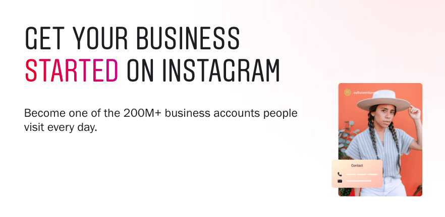 Get your business started on Instagram. Become one of the 200 million + business accounts people visit every day.